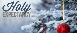 Holy Expectancy: Week 3 (Christmas Expectations)