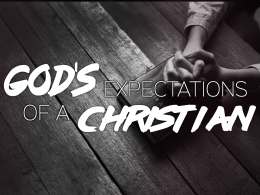 God's Expectations of a Christian: Spiritual Growth